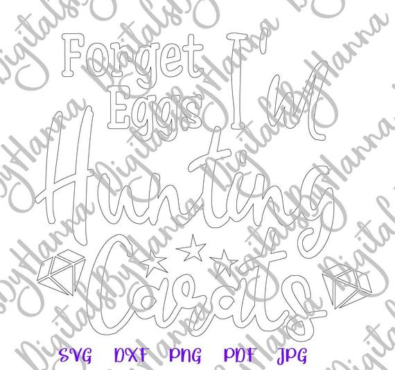 Happy Easter SVG File for Cricut Saying Forget Egg I'm Hunt Carat Print Sublimation