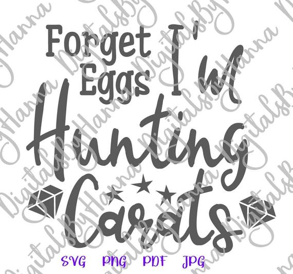 Happy Easter SVG Forget Egg I'm Hunt Carat Sign tShirt Print Bridal Shower