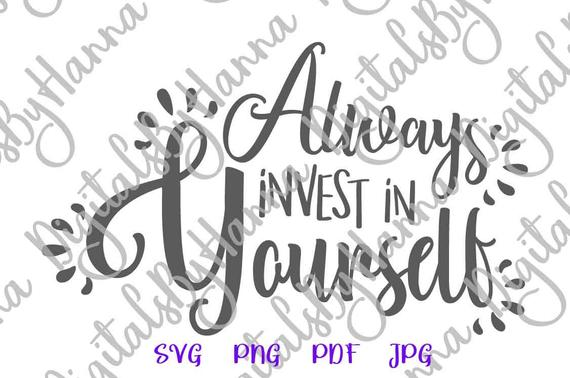 Inspirational SVG Always Invest in Yourself Motivational Encouraging Word Sign Tee
