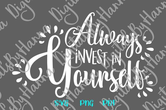 Inspirational SVG File for Cricut Saying Always Invest in Yourself Quote Clipart