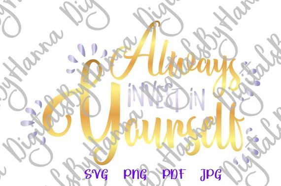 Inspirational SVG File for Cricut Saying Always Invest in Yourself SVG Motivational Encouraging