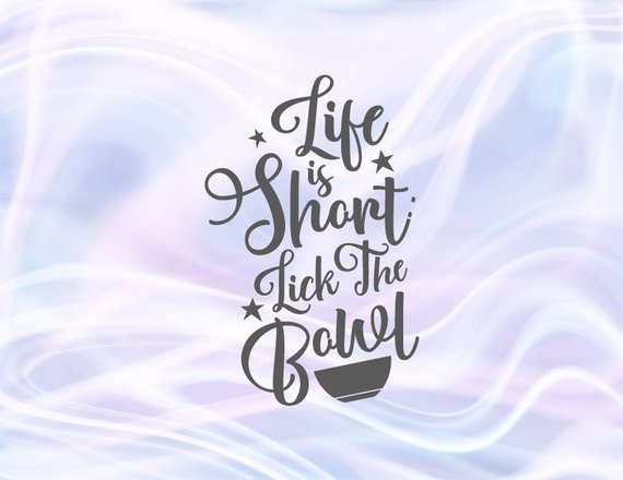 Inspirational Life is Short Lick The Bowl Motivational ...
