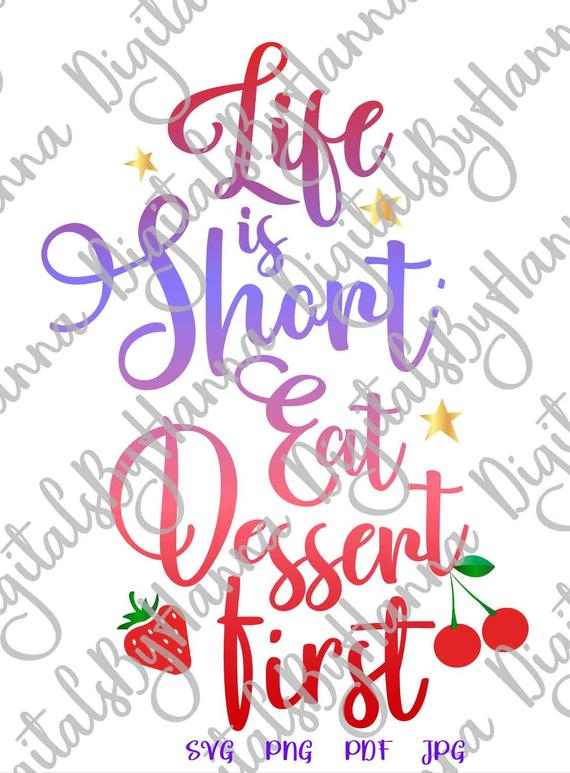 Inspirational SVG Saying Life is Short Eat Dessert First Motivational Clipart Funny Quote Sign Print