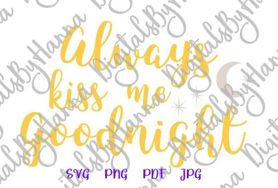 Love SVG Always Kiss Me Goodnigh Engagement Quote Sign Just Married Letter Print