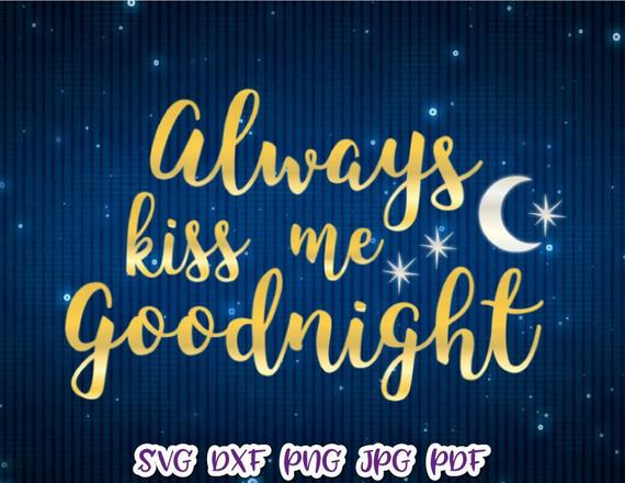 Love SVG Always Kiss Me Goodnight Engagement Quote Sign Newlywed Just Married Print