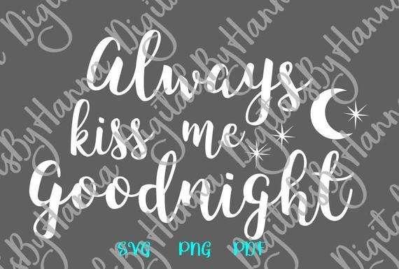 Love SVG Files for Cricut Always Kiss Me Goodnight Engagement Quote Just Married Print