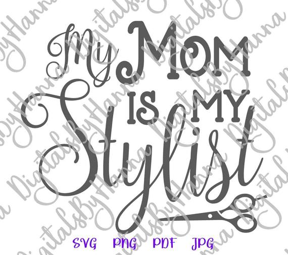 Mom and Me Mother is My Stylist SVG Funny Quote MomLife Outfit Word T Shirt Cut Print