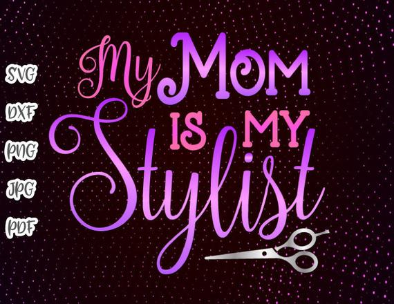My Mom Is My Stylist Svg Onesie Mother Funny Quote Momlife Outfit T Shirt Cut Print Svg Files For Cricut