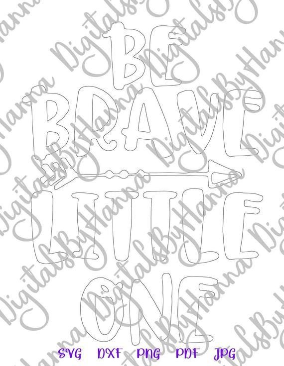 Nursery SVG Be Brave Little One Quote Tribal Arrow Silhouette Dxf Laser Cut