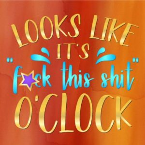 Office SVG File for Cricut Saying Looks Like its Fuck This Shit O'Clock Funny Quote