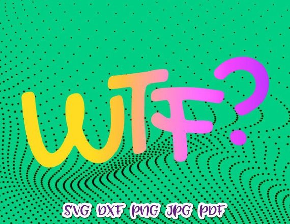 Office SVG File for Cricut Saying WTF Sarcastic tShirt Print Cut What The Fuck Swearing
