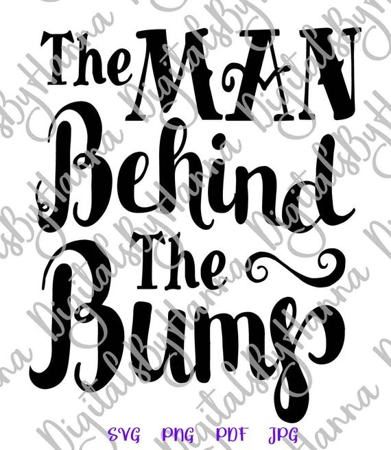 Pregnant SVG Saying The Man behind Bump Funny Print Birth Announcement Pregnancy Reveal