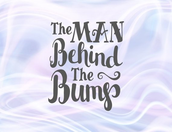 Pregnant SVG The Man behind Bump Funny Quote Clipart Word Sign Birth Announcement