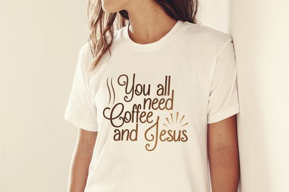 SVG Files for Cricut Saying You All Need Coffee and Jesus Funny Quote Sign tShirt Print