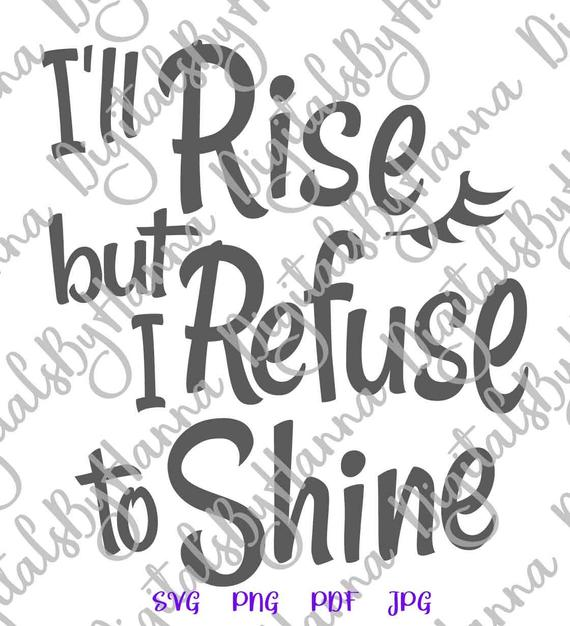 Sarcastic Clipart I'll Rise but I Refuse to Shine SVG Funny Quote Sign Monday Morning t-Shirt Print