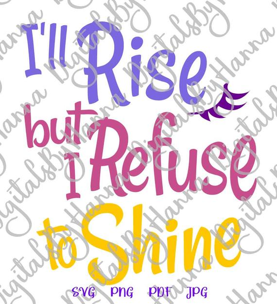 Sarcastic SVG Files for Cricut I'll Rise but I Refuse to Shine Funny Quote Sign Monday Morning