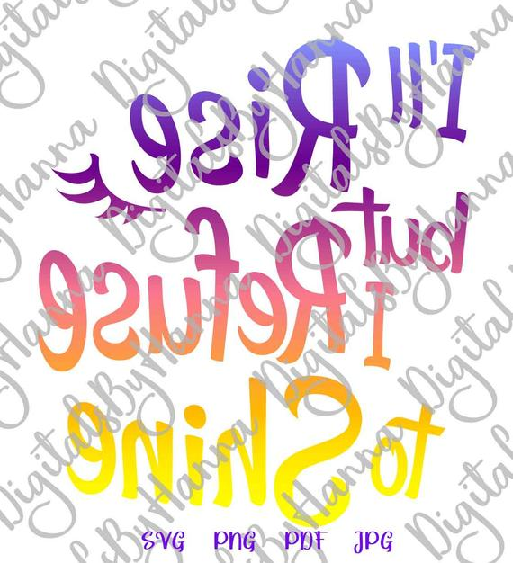 Sarcastic SVG Files for Cricut I'll Rise but I Refuse to Shine Funny Quote t-Shirt Word Print Cut