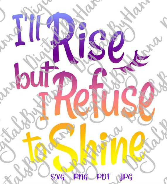 Sarcastic SVG Files for Cricut Saying I'll Rise but I Refuse to Shine Funny Quote Monday Morning