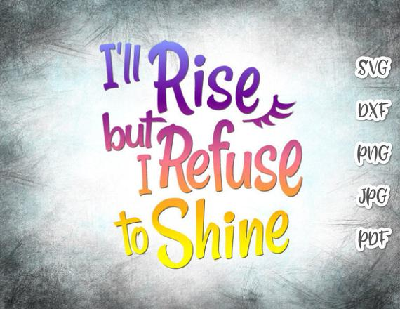 Sarcastic SVG I'll Rise but I Refuse to Shine Funny Quote Monday Morning t-Shirt Print