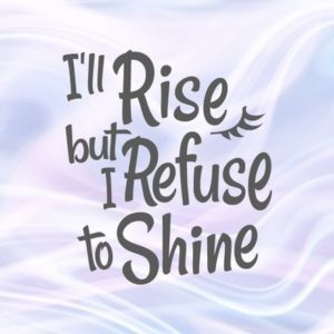 Sarcastic SVG I'll Rise but I Refuse to Shine Funny Quote Sign Monday Morning Coffee Tee Print