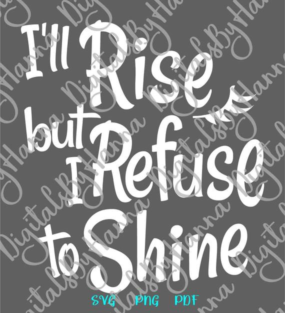Sarcastic SVG I'll Rise but I Refuse to Shine Monday Morning t-Shirt Word Print Clipart