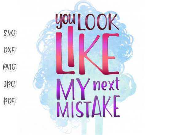 Sarcastic SVG You Look Like My Next Mistake Funny Quote Sign tShirt Cut Print Clipart