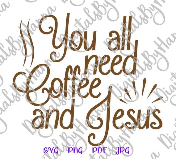 Saying You All Need Coffee and Jesus SVG Funny Quote Sign Word Cut Print Sublimation