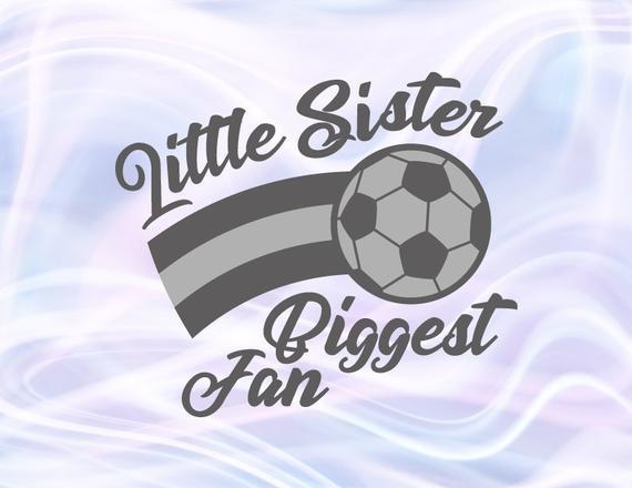 Soccer SVG Files for Cricut Little Sister Biggest Fan Proud Girl Sport Player Sis Family Ball Shirt