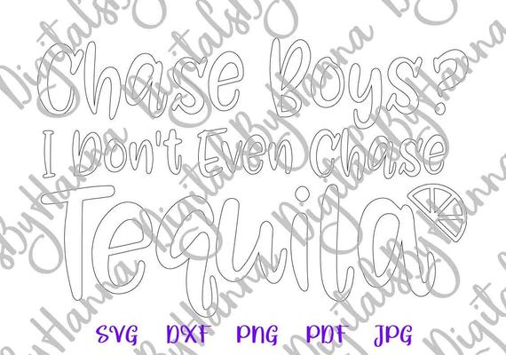Tequila SVG Chase Boys I Don't Even Alcohol Lettering Silhouette Laser Cut