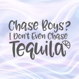 Tequila SVG Files for Cricut Saying Chase Boys I Don't Even Funny Quote Fiesta Drinking