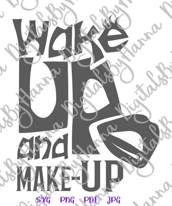 Wake Up and Make Up SVG Funny Quote Makeup SVG tShirt Tee Word Sign Vector