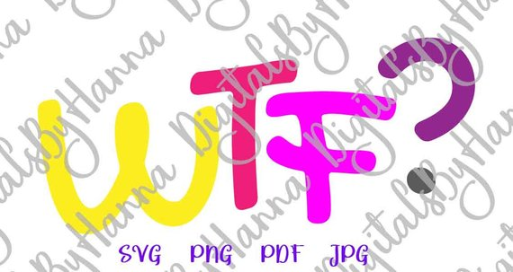 What The Fuck Swearing Saying WTF SVG Funny Sarcastic tShirt Word Print Cut Graphics