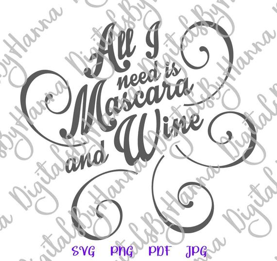 Wine SVG All I Need is Mascara and Wine Funny Alcohol Lover Drinking Glass Word