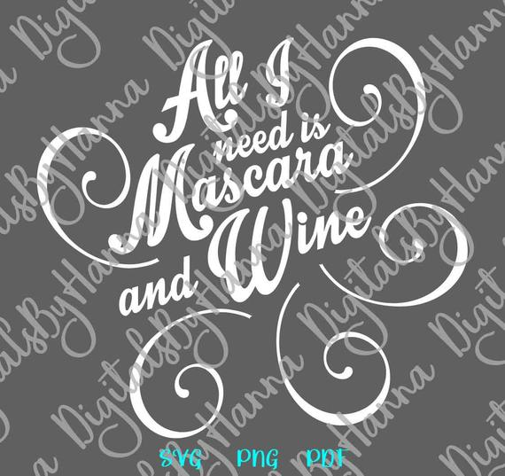 Wine SVG All I Need is Mascara and Wine Funny Quote Sign Alcohol Drinking Glass Clipart