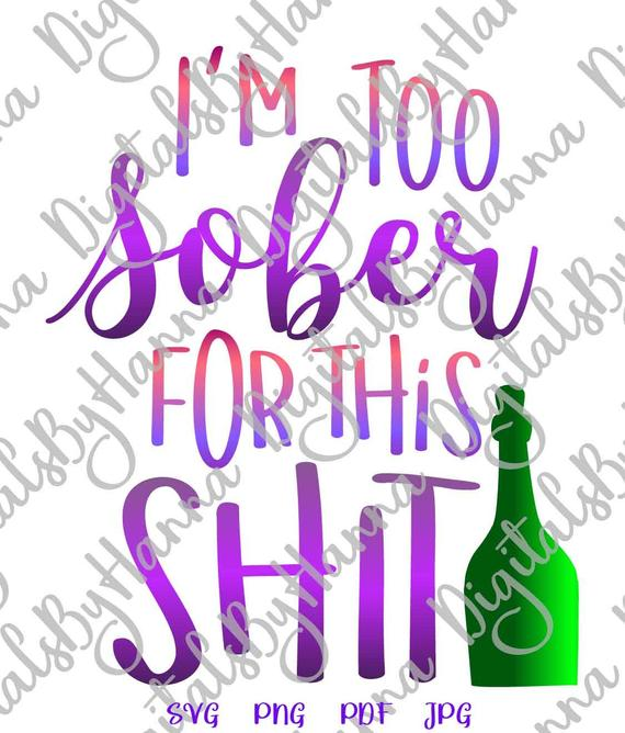 Wine SVG Files for Cricut I'm Too Sober for This Shit Funny Alcohol Wine Glas Print