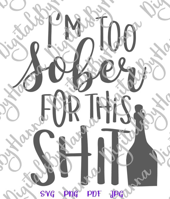 Wine SVG Files for Cricut I'm Too Sober for This Shit Funny Quote Sign Alcohol Wine Glass