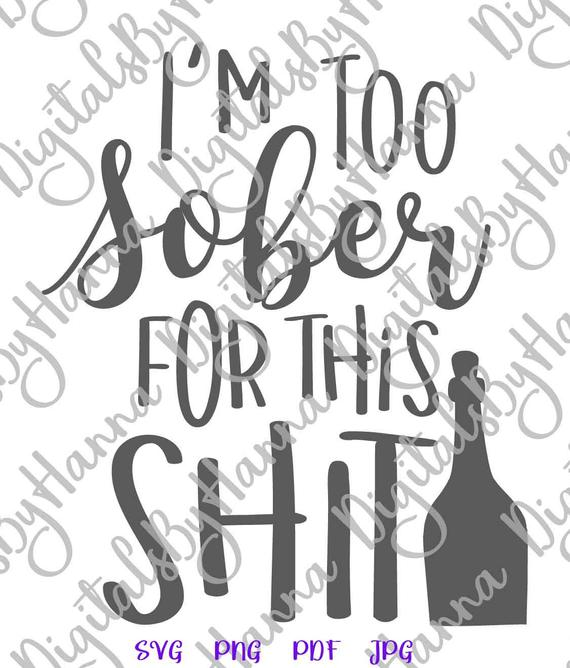 Wine SVG I'm Too Sober for This Shit Funny Quote Alcohol Wine Glass Clipart