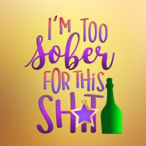 Wine SVG I'm Too Sober for This Shit Funny Quote Sign Alcohol Glass Word Cut Print