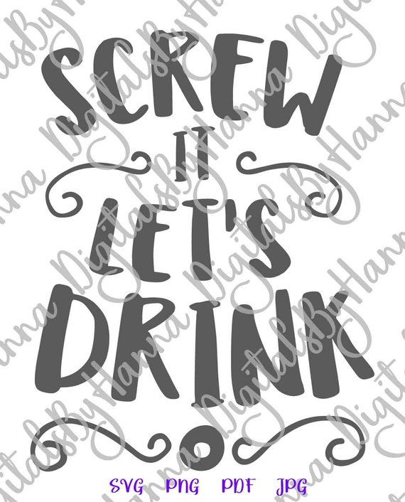 Wine SVG Screw it Lets Drink Funny Quote Sign Alcohol Lover Wine Glass Print