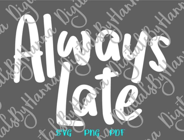 Always Late SVG Funny Quote Sign t-Shirt Tee Mug Cup Word Cut Print