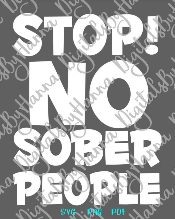 Bachelorette Party SVG Saying Stop No Sober People SVG Funny Quote Sign Word Birthday Bridal Shower Silhouette Laser Cut
