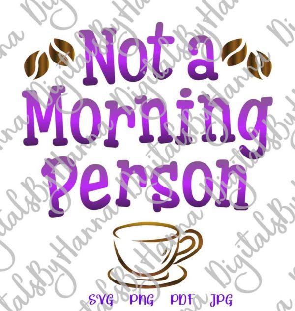 Coffee SVG Files for Cricut Not Morning Person Funny Cup Mug Tumbler Yeti Tee Shirt Print