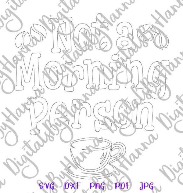 Coffee SVG Not Morning Person Sign Cup Mug Tumbler Yeti Tee Shirt Print Sublimation