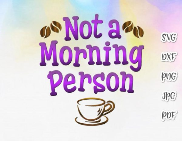 Coffee SVG Not a Morning Person Funny Cup Mug Tumbler Yeti Tee Shirt Cut Print