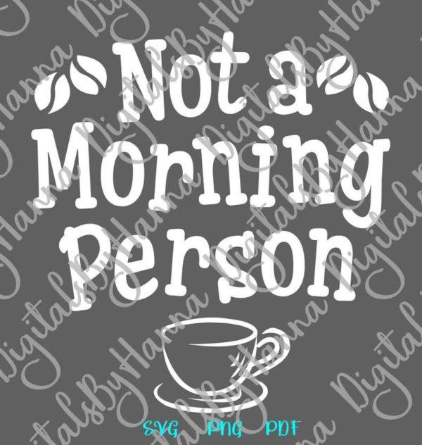 Coffee SVG Saying Not Morning Person Funny Sign Cup Mug Tumbler Yeti Cut Print