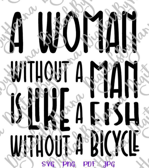 Feminism SVG Woman Without Man Like Fish Bicycle Shirt Sign Cut Print