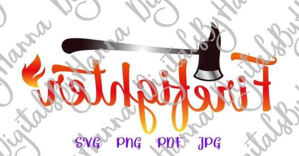 Fire Fighter SVG Fireman Axe Shirt Tee Mug Cup Tumbler Word Cut Print Graphics
