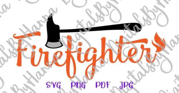Fire Fighter SVG Fireman Axe Tee Mug Cup Tumbler Word Cut Print Graphics