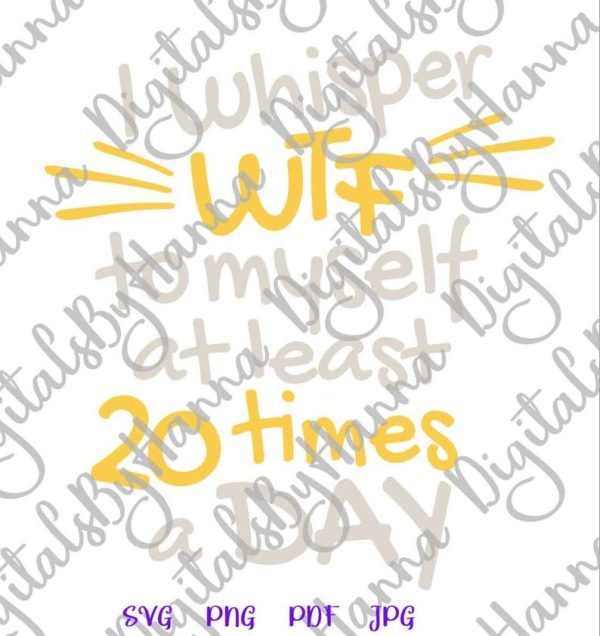 Funny Clipart Swear Saying I Whisper WTF to Myself at least 20 times a Day SVG Quote Print Cut