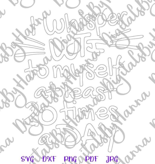 Funny SVG File for Cricut Swear Saying I Whisper WTF to Myself at least 20 times a Day SVG Quote Print